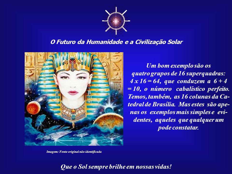 ☼ O Futuro da Humanidade e a Civilização Solar Que o Sol sempre brilhe em nossas vidas! Imagem: Fonte original não-identificada Alguns místicos encont