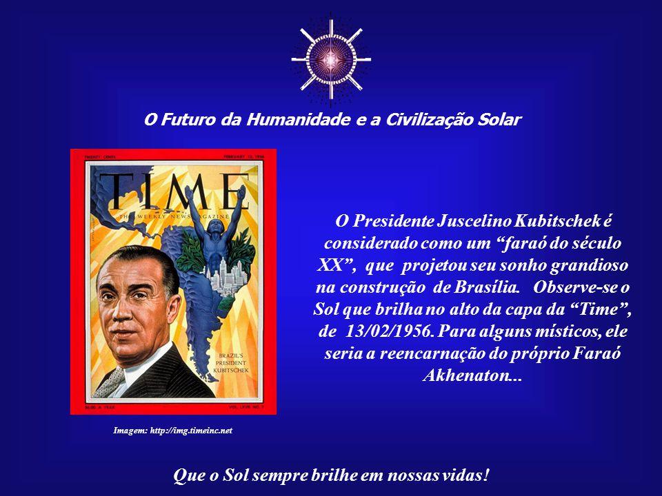 ☼ O Futuro da Humanidade e a Civilização Solar Que o Sol sempre brilhe em nossas vidas! A inauguração de Brasília, em data de 21 de abril de 1960, não