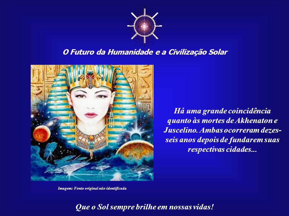 ☼ O Futuro da Humanidade e a Civilização Solar Que o Sol sempre brilhe em nossas vidas! Imagem: Fonte original não-identificada Um bom exemplo são os