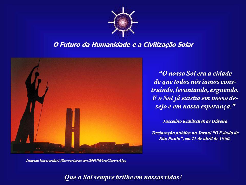 """☼ O Futuro da Humanidade e a Civilização Solar Que o Sol sempre brilhe em nossas vidas! Uma """"Capital do Sol""""!... É isto que, na verdade, a Ca- pital d"""