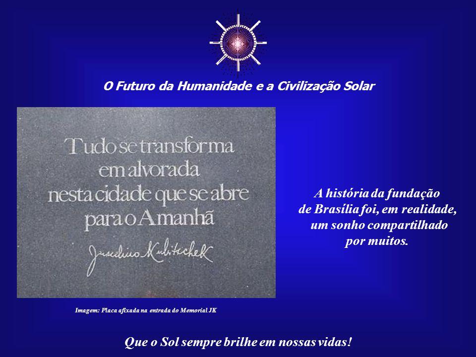 """☼ O Futuro da Humanidade e a Civilização Solar Que o Sol sempre brilhe em nossas vidas! """"O nosso Sol era a cidade de que todos nós íamos cons- truíndo"""