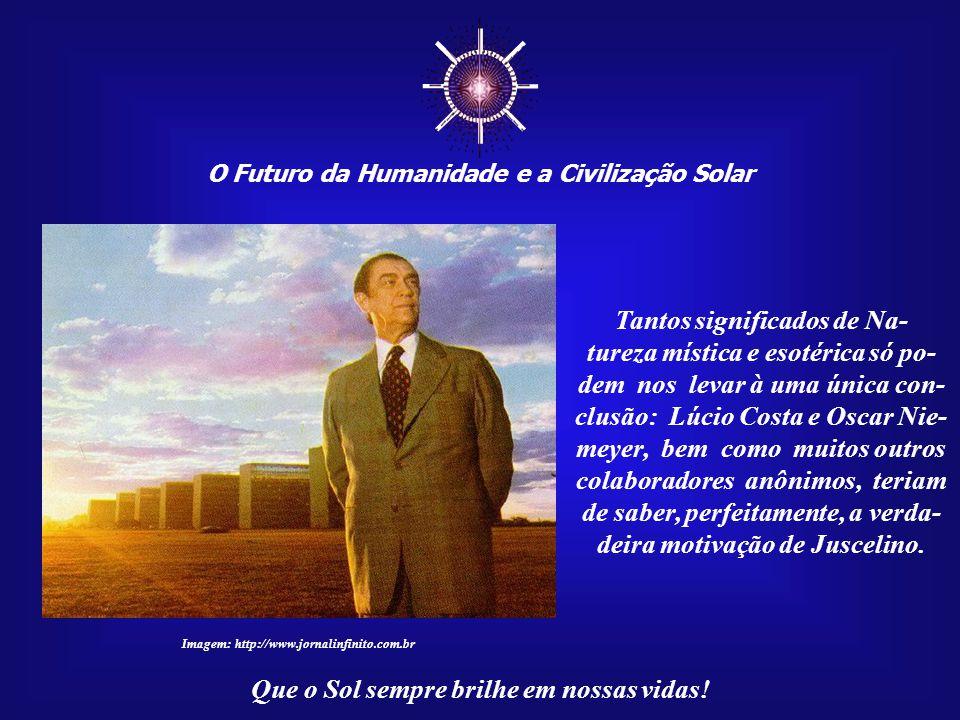 ☼ O Futuro da Humanidade e a Civilização Solar Que o Sol sempre brilhe em nossas vidas! Imagem: Placa afixada na entrada do Memorial JK A história da