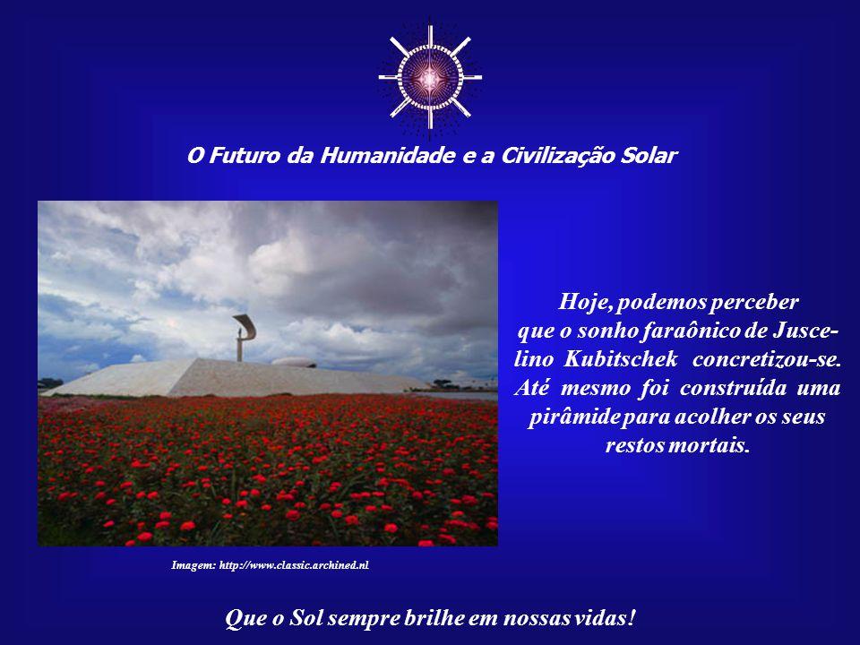 ☼ O Futuro da Humanidade e a Civilização Solar Que o Sol sempre brilhe em nossas vidas! Imagem: http://www.jornalinfinito.com.br Tantos significados d