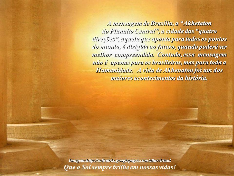Imagem:http://solisatrix.googlepages.com/altarvirtual Não se pode mais negar o fato de que Juscelino Kubitschek construiu uma segunda Akhetaton, a Cid