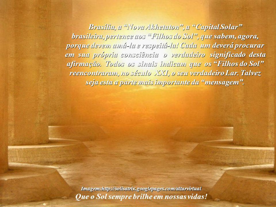Imagem:http://solisatrix.googlepages.com/altarvirtual Que o Sol sempre brilhe em nossas vidas! O papel de Brasília é o de manter viva a história do Fa