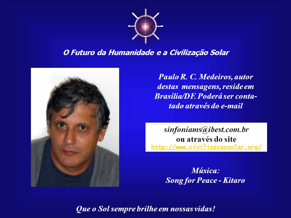 ☼ O Futuro da Humanidade e a Civilização Solar Que o Sol sempre brilhe em nossas vidas! Agradeço aos Mestres da Luz pela inspiração que permitiu a ela