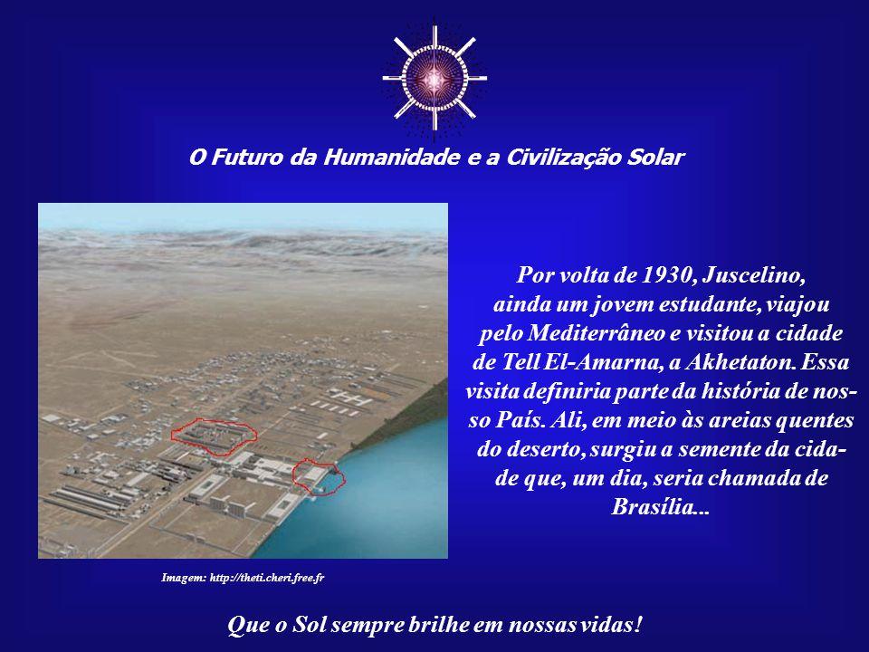 """Hoje, muitos já concordam que Brasília é a """"Nova Akhetaton"""", a cidade sagrada de Aton, o Sol. A """"Cidade do Horizonte de Aton"""", ou seja, do nascer e pô"""
