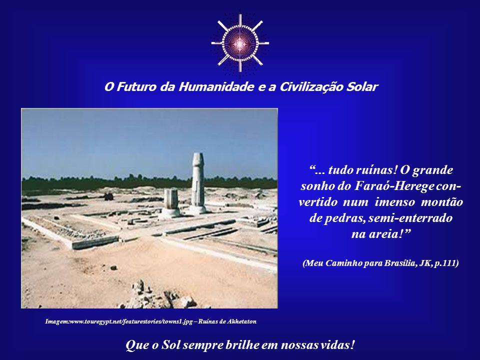 """☼ O Futuro da Humanidade e a Civilização Solar Que o Sol sempre brilhe em nossas vidas! """"...vi os alicerces da que havia sido a capital do Médio Im- p"""