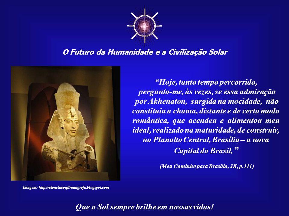 """☼ O Futuro da Humanidade e a Civilização Solar Que o Sol sempre brilhe em nossas vidas! """"... tudo ruínas! O grande sonho do Faraó-Herege con- vertido"""
