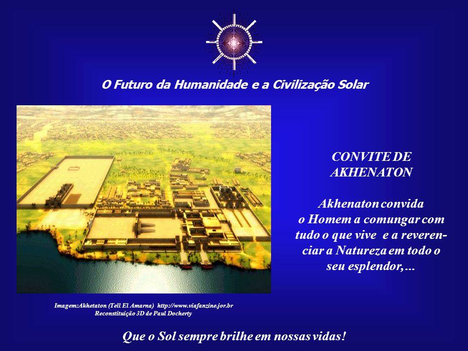 Sem entendermos a história e a mensagem de Akhenaton, certas decisões de Juscelino Kubitschek ficarão envolvidas em profundo mistério. Que o Sol sempr