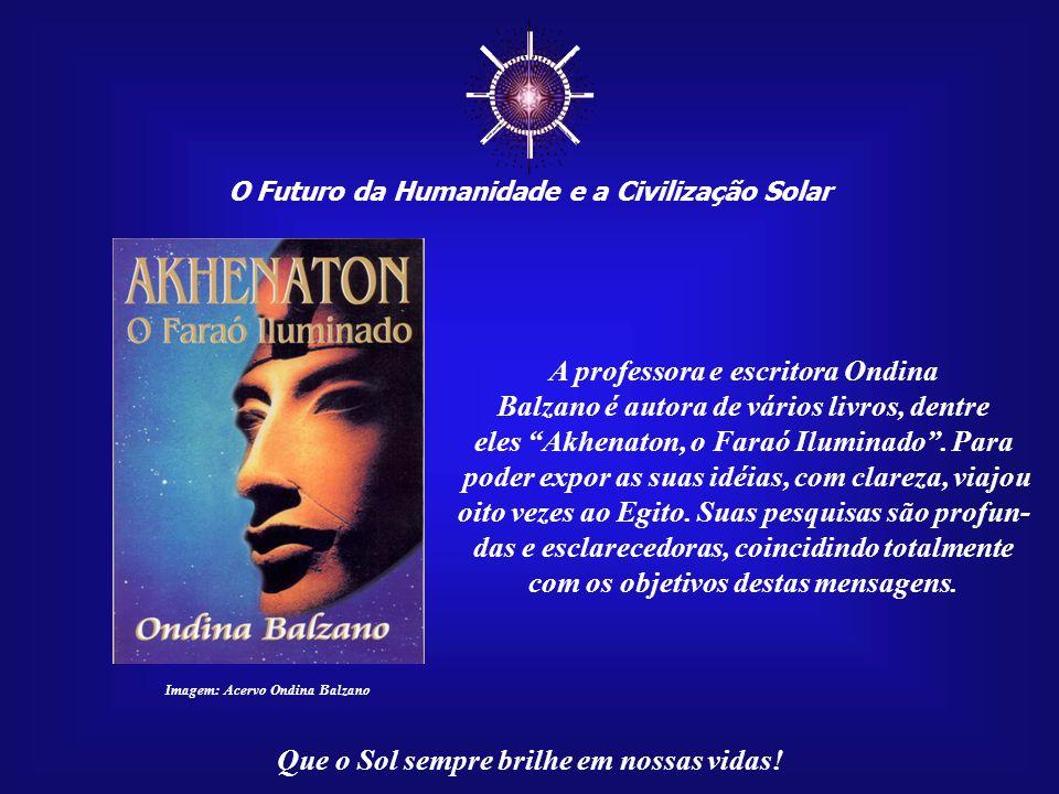 ☼ O Futuro da Humanidade e a Civilização Solar Que o Sol sempre brilhe em nossas vidas! Imagem:Akhetaton (Tell El Amarna) http://www.viafanzine.jor.br