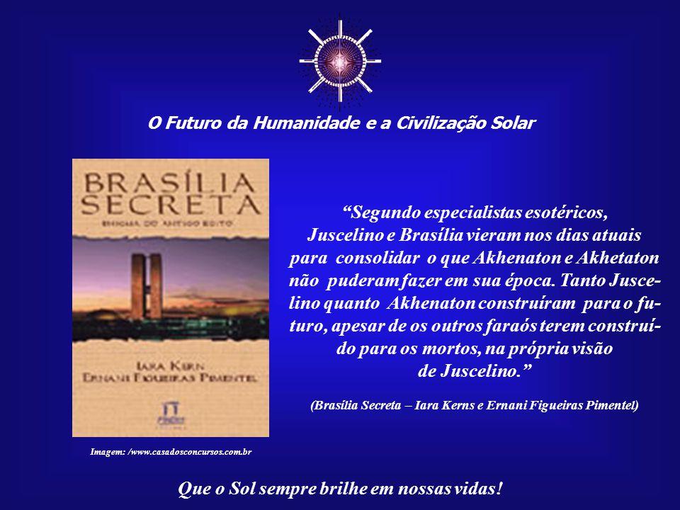 """☼ O Futuro da Humanidade e a Civilização Solar Que o Sol sempre brilhe em nossas vidas! O livro """"Brasília Secreta"""" da egiptóloga Iara Kerns e do empre"""