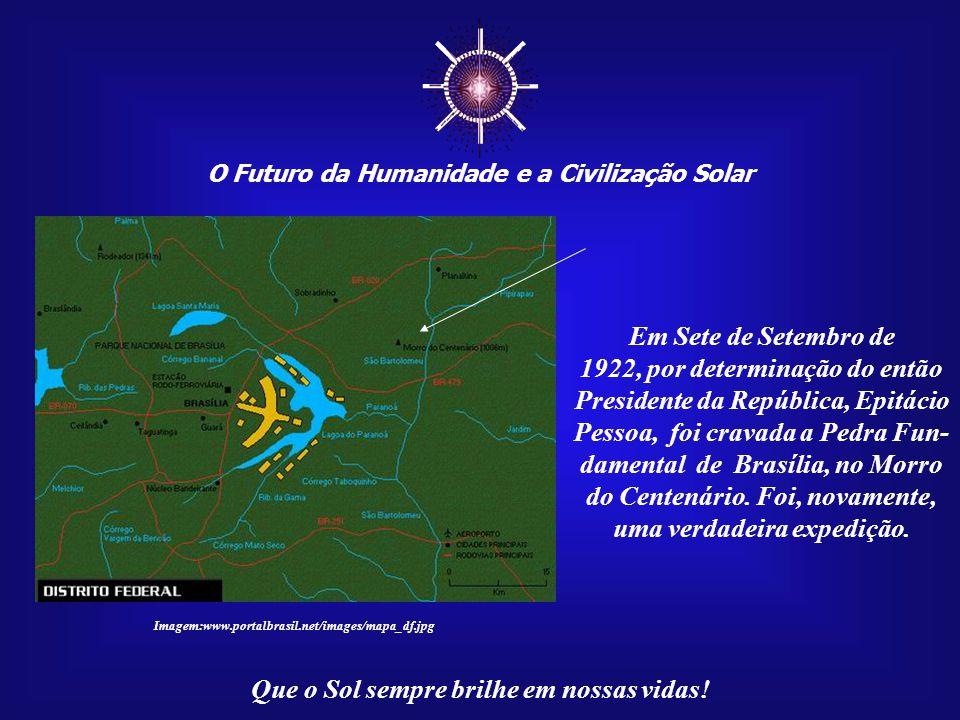 ☼ O Futuro da Humanidade e a Civilização Solar Que o Sol sempre brilhe em nossas vidas! A expedição passou pelo local que hoje é conhecido co- nhecido