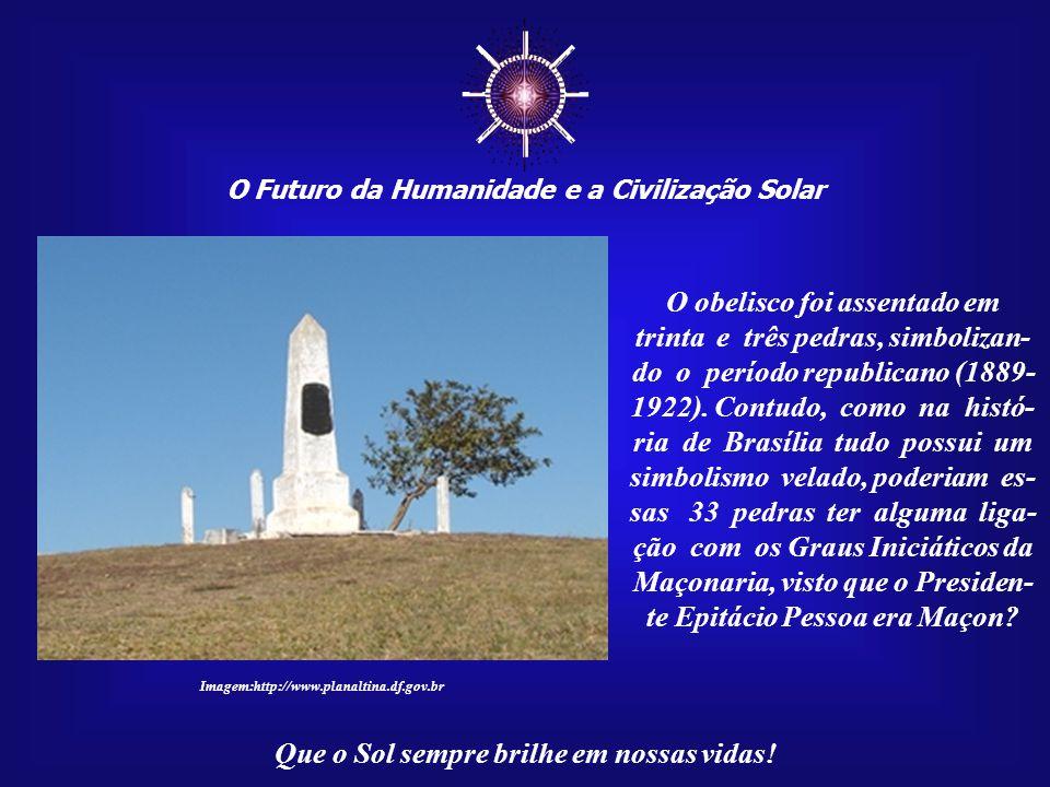 ☼ O Futuro da Humanidade e a Civilização Solar Que o Sol sempre brilhe em nossas vidas! Em Sete de Setembro de 1922, por determinação do então Preside