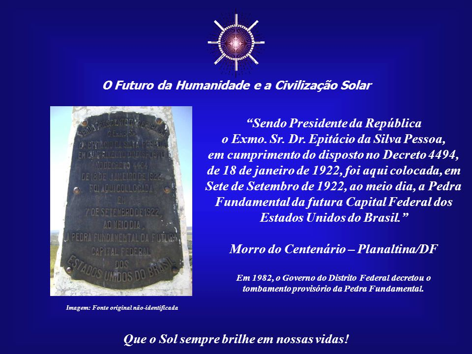 ☼ O Futuro da Humanidade e a Civilização Solar Que o Sol sempre brilhe em nossas vidas! Imagem: O Grito do Ipiranga - Pedro Américo (1888) A pedra fun