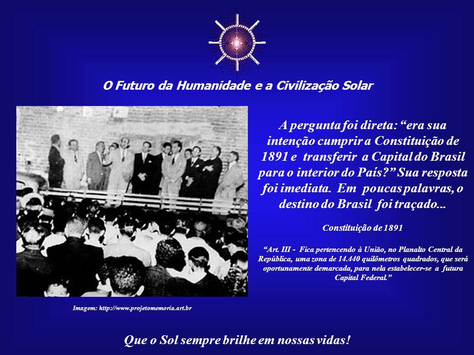 ☼ O Futuro da Humanidade e a Civilização Solar Que o Sol sempre brilhe em nossas vidas! Juscelino decidiu realizar, no dia 4 de abril de 1955, o seu p