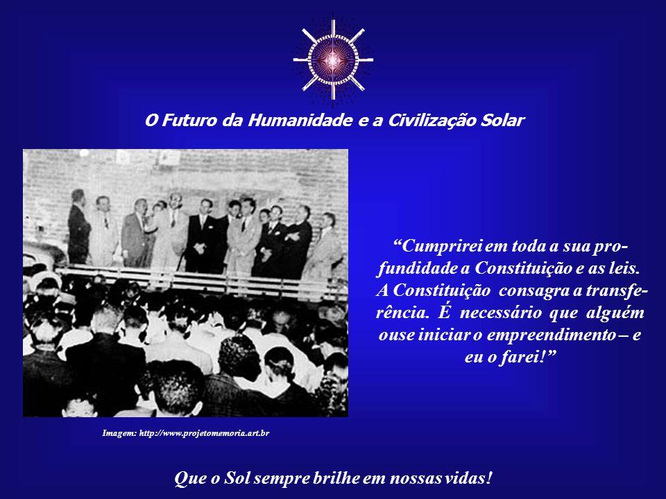 """☼ O Futuro da Humanidade e a Civilização Solar Que o Sol sempre brilhe em nossas vidas! A pergunta foi direta: """"era sua intenção cumprir a Constituiçã"""