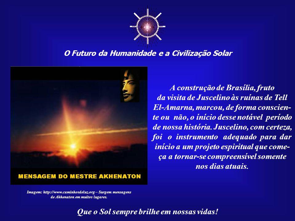 ☼ O Futuro da Humanidade e a Civilização Solar Que o Sol sempre brilhe em nossas vidas! Sua posse, no cargo de Presidente da República, ocorreu em dat