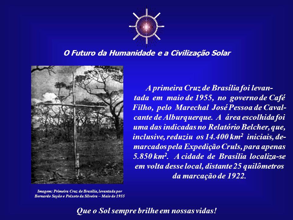 ☼ O Futuro da Humanidade e a Civilização Solar Que o Sol sempre brilhe em nossas vidas! Mas todas as idéias quanto a Brasília eram ainda sem muita def