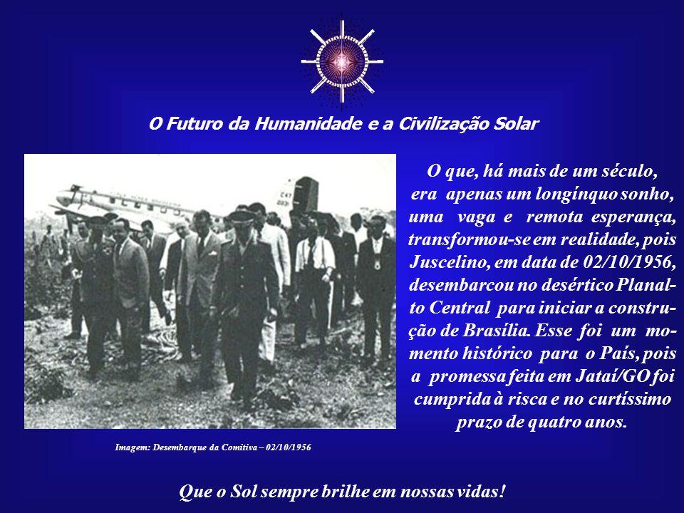 ☼ O Futuro da Humanidade e a Civilização Solar Que o Sol sempre brilhe em nossas vidas! A primeira Cruz de Brasília foi levan- tada em maio de 1955, n