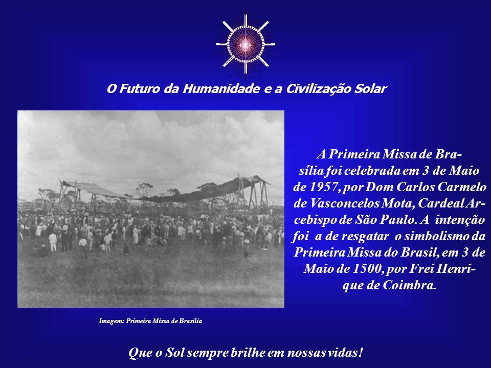 ☼ O Futuro da Humanidade e a Civilização Solar Que o Sol sempre brilhe em nossas vidas! O que, há mais de um século, era apenas um longínquo sonho, um