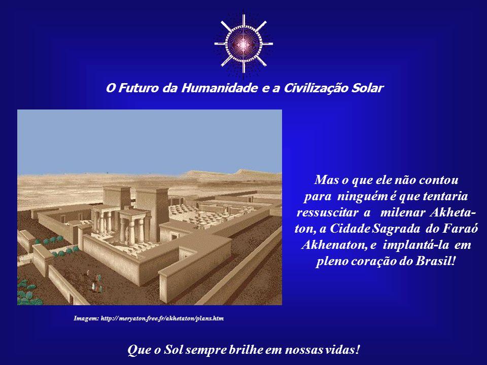 ☼ O Futuro da Humanidade e a Civilização Solar Que o Sol sempre brilhe em nossas vidas! Imagem: Primeira Missa de Brasília A Primeira Missa de Bra- sí