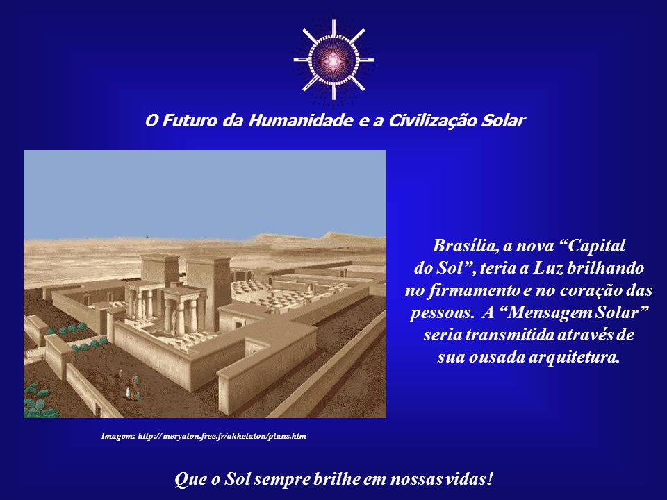 ☼ O Futuro da Humanidade e a Civilização Solar Que o Sol sempre brilhe em nossas vidas! Mas o que ele não contou para ninguém é que tentaria ressuscit