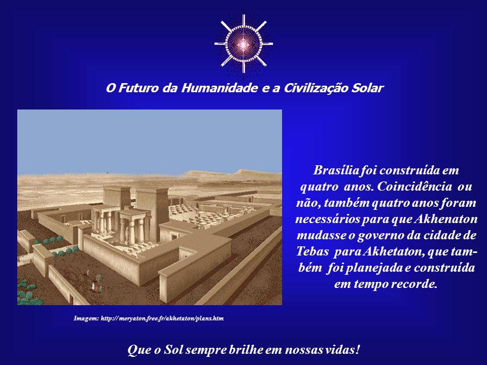 """☼ O Futuro da Humanidade e a Civilização Solar Que o Sol sempre brilhe em nossas vidas! Brasília, a nova """"Capital do Sol"""", teria a Luz brilhando no fi"""