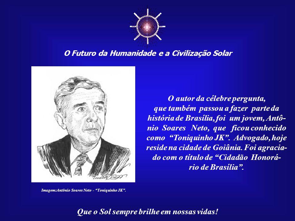 ☼ O Futuro da Humanidade e a Civilização Solar Que o Sol sempre brilhe em nossas vidas! Brasília foi construída em quatro anos. Coincidência ou não, t