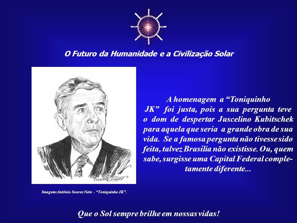 ☼ O Futuro da Humanidade e a Civilização Solar Que o Sol sempre brilhe em nossas vidas! O autor da célebre pergunta, que também passou a fazer parte d