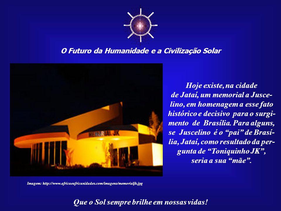 """☼ O Futuro da Humanidade e a Civilização Solar Que o Sol sempre brilhe em nossas vidas! A homenagem a """"Toniquinho JK"""" foi justa, pois a sua pergunta t"""