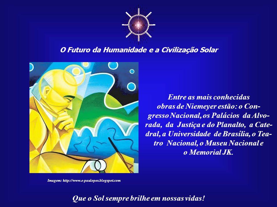 ☼ O Futuro da Humanidade e a Civilização Solar Que o Sol sempre brilhe em nossas vidas! Imagem:http://www.senado.gov.br Com a eleição de Juscelino Kub