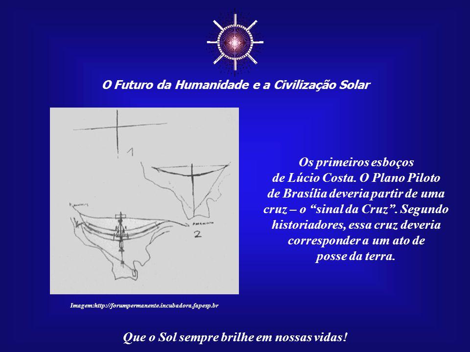 ☼ O Futuro da Humanidade e a Civilização Solar Que o Sol sempre brilhe em nossas vidas! Imagem: http://www.senado.gov.br O arquiteto Lúcio Costa nasce