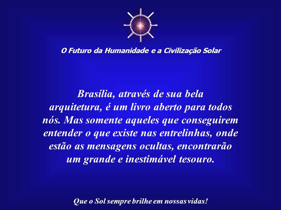 ☼ O Futuro da Humanidade e a Civilização Solar Que o Sol sempre brilhe em nossas vidas! Os brasileiros, em geral, des- conhecem o verdadeiro signifi-