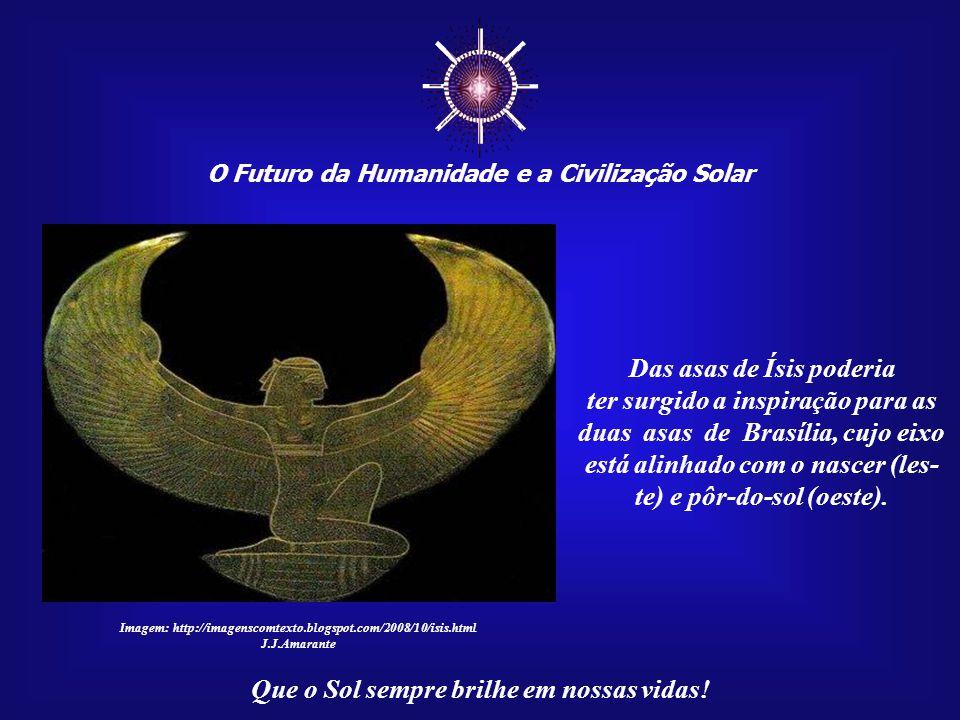 ☼ O Futuro da Humanidade e a Civilização Solar Que o Sol sempre brilhe em nossas vidas! Imagem: http://imagenscomtexto.blogspot.com/2008/10/isis.html