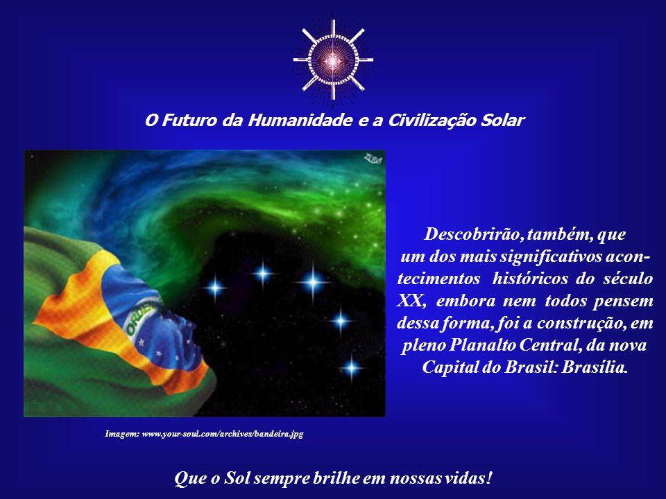 ☼ O Futuro da Humanidade e a Civilização Solar Que o Sol sempre brilhe em nossas vidas! Brasília, através de sua bela arquitetura, é um livro aberto p