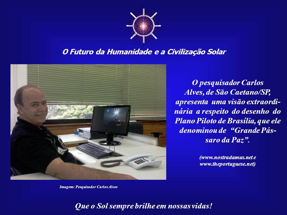 ☼ O Futuro da Humanidade e a Civilização Solar Que o Sol sempre brilhe em nossas vidas! Tal como ocorre com as enigmáticas linhas de Nazca, no pla- tô