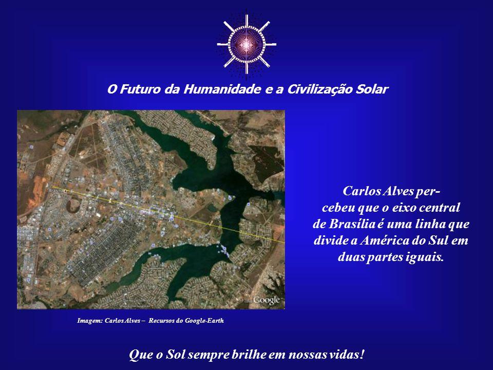 ☼ O Futuro da Humanidade e a Civilização Solar Que o Sol sempre brilhe em nossas vidas! O pesquisador Carlos Alves, de São Caetano/SP, apresenta uma v