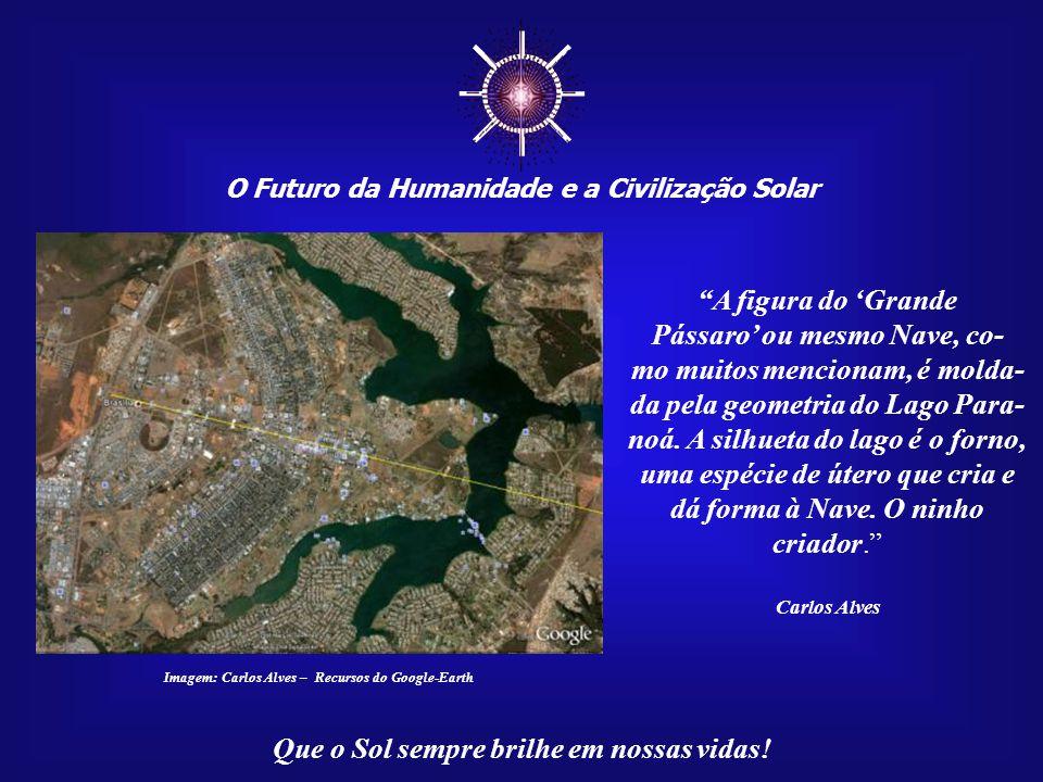"""☼ O Futuro da Humanidade e a Civilização Solar Que o Sol sempre brilhe em nossas vidas! Carlos Alves denominou o desenho de Brasília como o """"Grande Pá"""