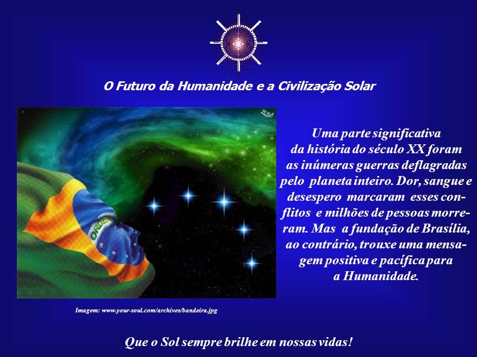 ☼ O Futuro da Humanidade e a Civilização Solar Que o Sol sempre brilhe em nossas vidas! Descobrirão, também, que um dos mais significativos acon- teci
