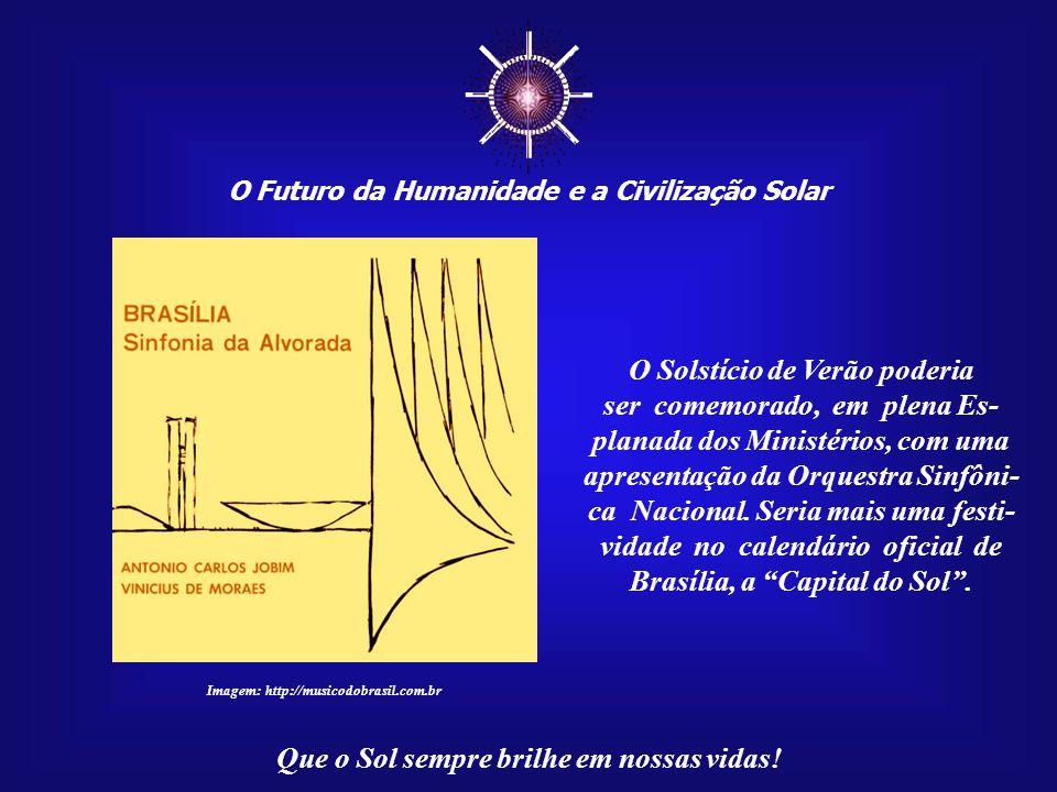 ☼ O Futuro da Humanidade e a Civilização Solar Que o Sol sempre brilhe em nossas vidas! Imagem: Fonte original não-identificada Além disso, as razões
