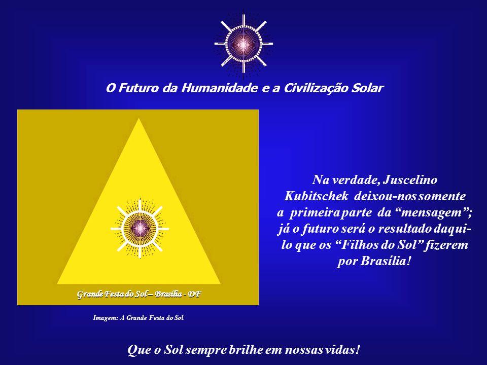 ☼ O Futuro da Humanidade e a Civilização Solar Que o Sol sempre brilhe em nossas vidas! Imagem: http://musicodobrasil.com.br O Solstício de Verão pode