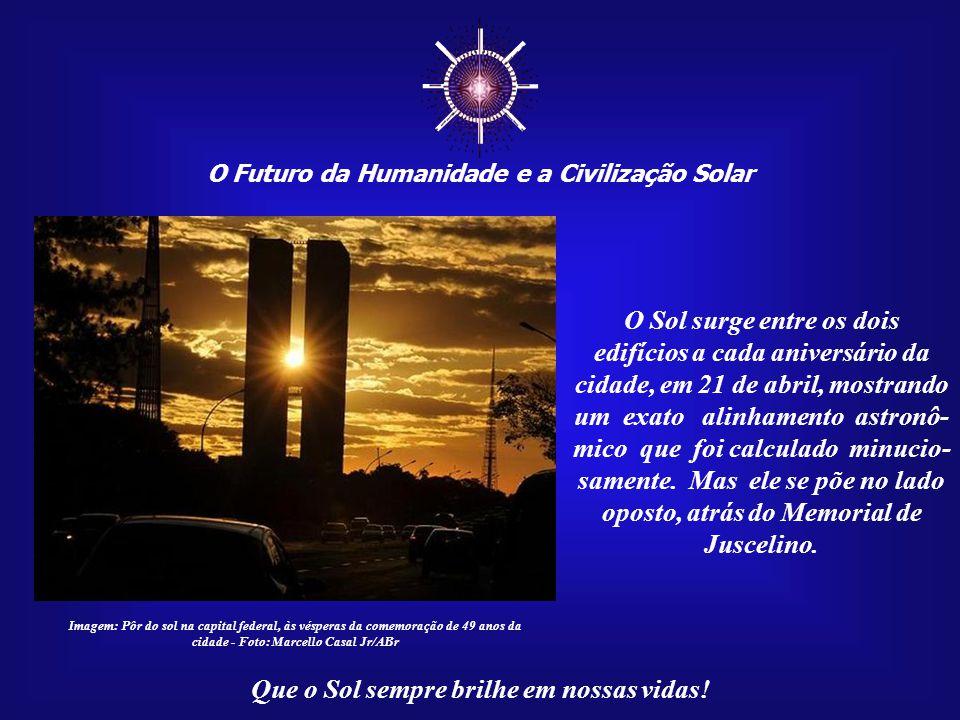 ☼ O Futuro da Humanidade e a Civilização Solar Que o Sol sempre brilhe em nossas vidas! Imagem: http://www.arcoweb.com.br O Sol surge entre os dois ed