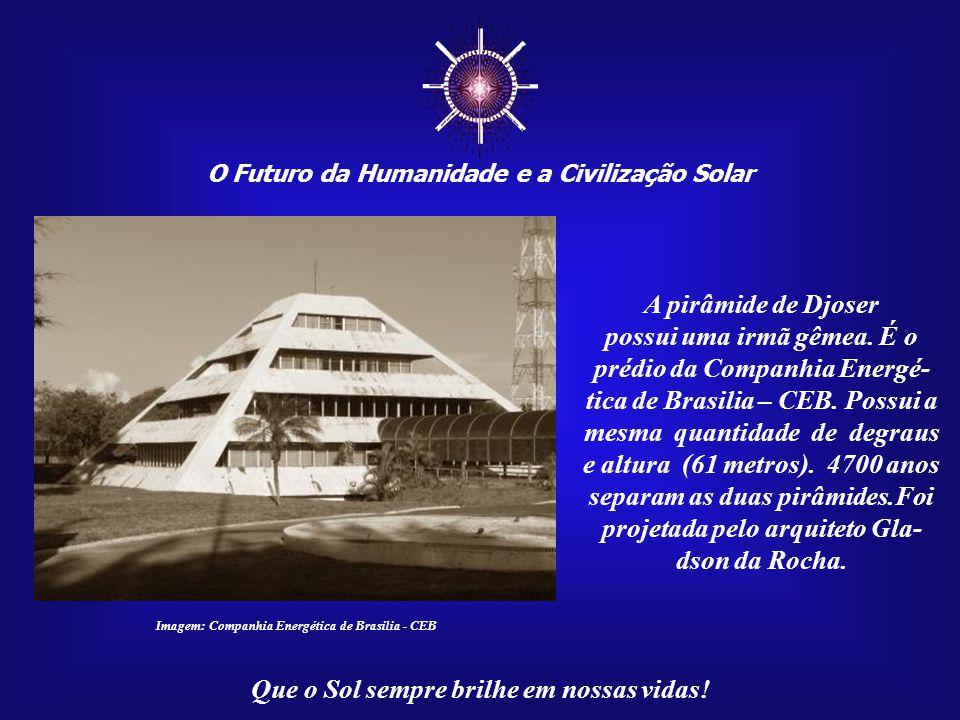 ☼ O Futuro da Humanidade e a Civilização Solar Que o Sol sempre brilhe em nossas vidas! Imagem:http://upload.wikimedia.org - Egypt.Saqqara.DjosersPyra