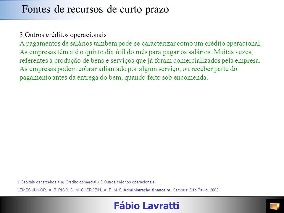 Fábio Lavratti Fontes de recursos de curto prazo LEMES JUNIOR, A. B. RIGO, C. M. CHEROBIN, A. P. M. S. Administração financeira. Campus: São Paulo, 20