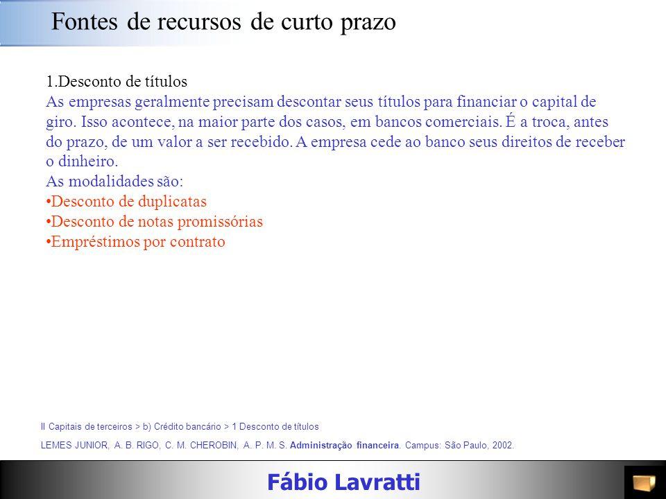 Fábio Lavratti Fontes de recursos de curto prazo b)Crédito bancário É uma operação de empréstimo. Feito em bancos comerciais, sociedades de crédito pa