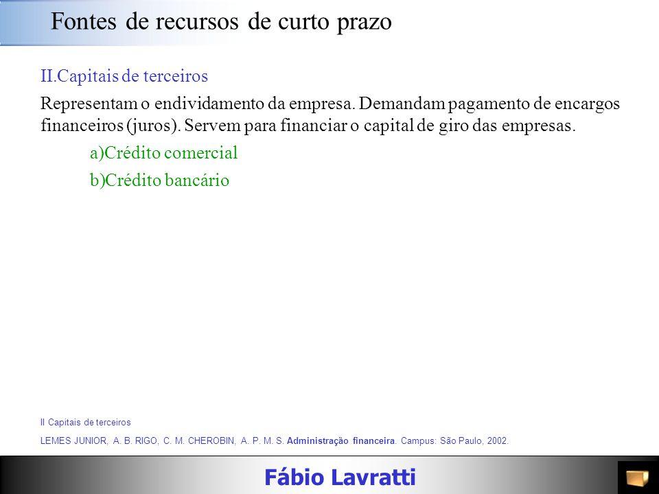 Fábio Lavratti Fontes de recursos de curto prazo I.Capitais próprios São originados do Patrimônio Líquido por meio da:  Autogeração de recursos e rei