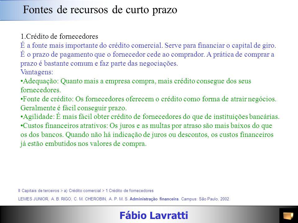 Fábio Lavratti Fontes de recursos de curto prazo a)Crédito comercial É resultado das negociações entre a empresa e seus fornecedores de bens e serviço