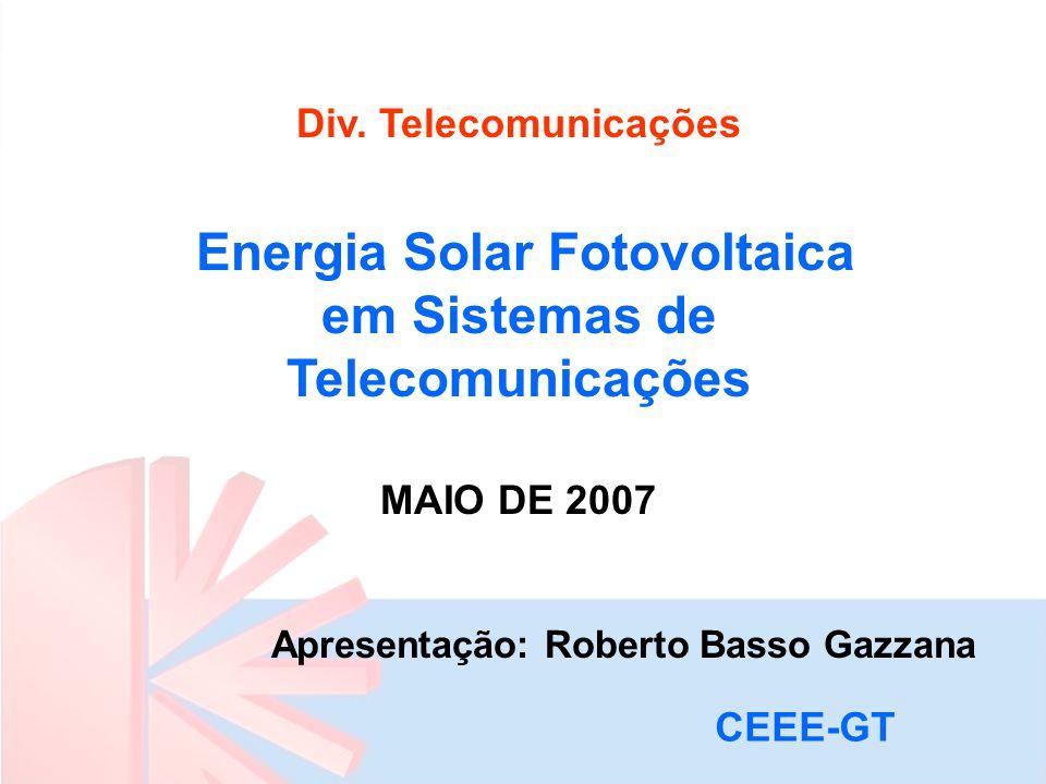 Div. Telecomunicações Energia Solar Fotovoltaica em Sistemas de Telecomunicações MAIO DE 2007 Apresentação: Roberto Basso Gazzana CEEE-GT