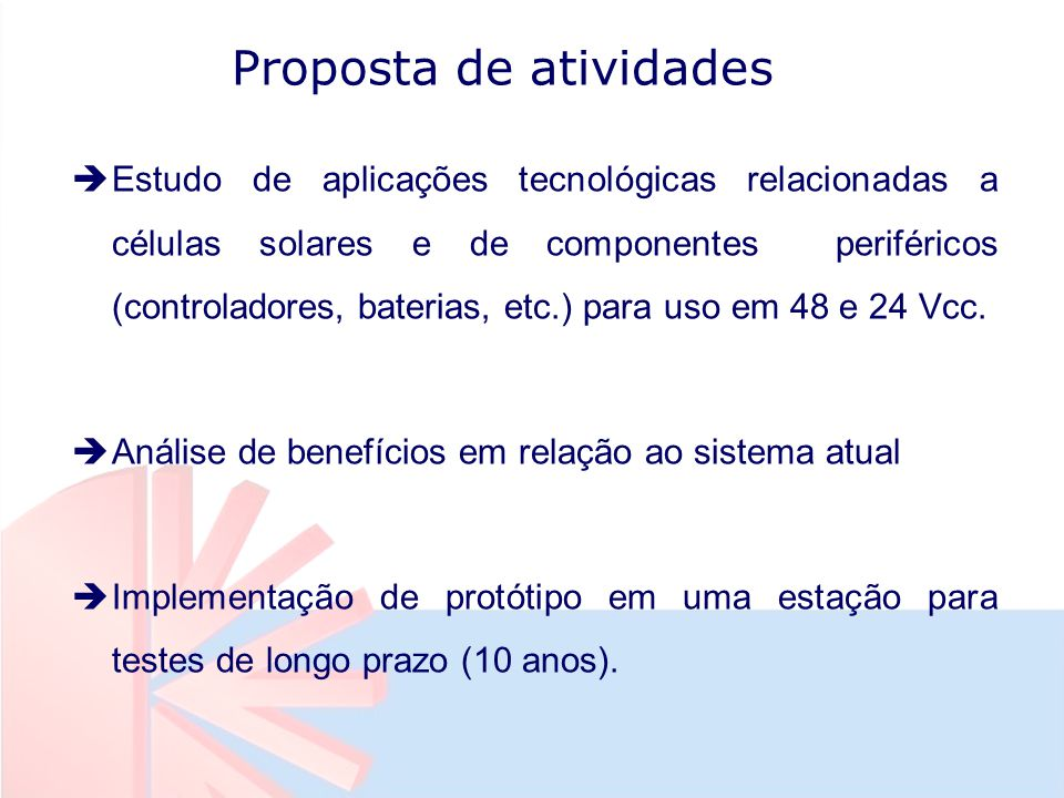 Proposta de atividades èEstudo de aplicações tecnológicas relacionadas a células solares e de componentes periféricos (controladores, baterias, etc.) para uso em 48 e 24 Vcc.